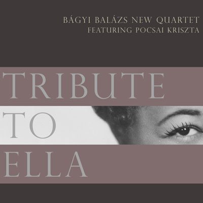 Bágyi Balázs New Quartet - Tribute to Ella